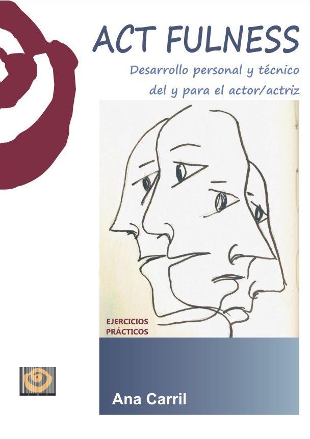 ACT FULNESS. Desarrollo personal y técnico del y para el actor/actriz.