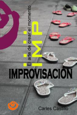 IMPROVISACIÓN, ARTE DE CREAR EL MOMENTO